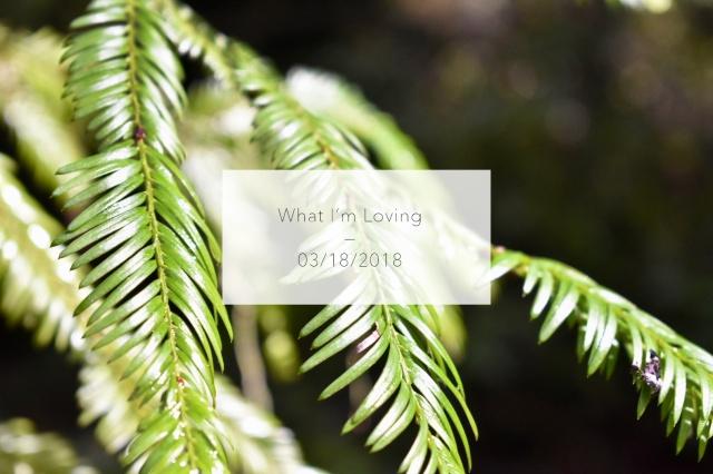 WhatImLoving-3.18.18